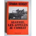 Erwan Bergot - Algérie. Les appelés au combat.