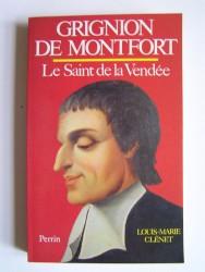 Louis-Marie Clénet - Grignon de Montfort. Le Saint de la Vendée.