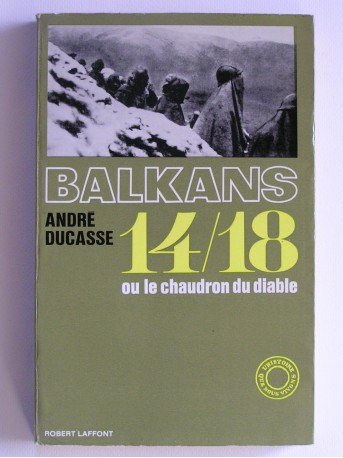 André Ducasse - Balkans 14/18 ou le chaudron dun diable