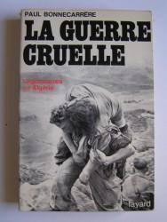 La guerre cruelle. Légionnaires en Algérie