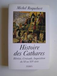 Michel Roquebert - Histoire des Cathares.