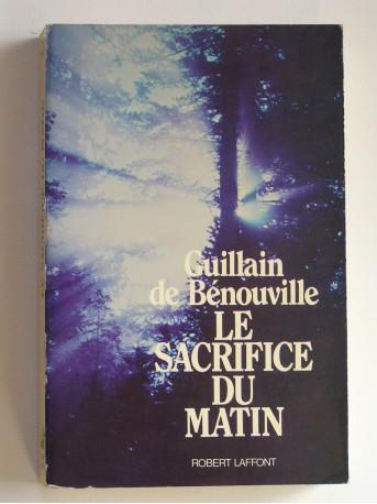 Guillain de Bénouville - Le sacrifice du matin