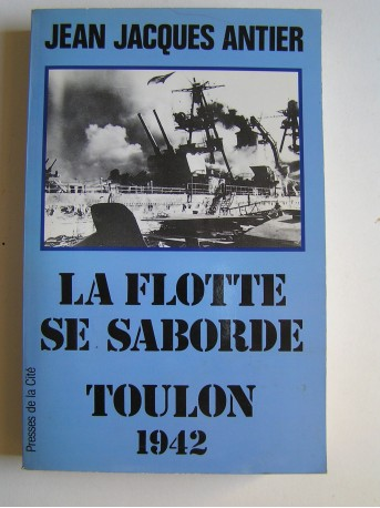 Jean-Jacques Antier - La Flotte se saborde à Toulon