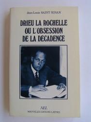 Jean-Louis Saint-Ygnan - Drieu La Rochelle ou l'obsession de la décadence.