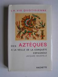 Jacques Soustelle - Le vie quotidienne des Aztèques à la veille de la conquête espagnol