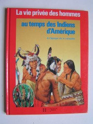 La vie privée des Hommes. Au temps des Indiens d'Amérique à l'époque de la conquête.