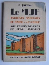 E. Quetin - Le mur. Tableaux marocains de haine et d'amour