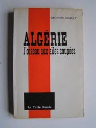 Georges Bidault - Algérie, l'oiseau aux ailes coupées.