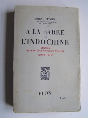 Amiral Jean Decoux - A la barre de l'Indochine.