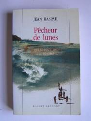 Jean Raspail - Pêcheur de lunes. Qui se souvient des hommes...