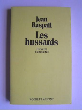 Jean Raspail - Les hussards. Histoires exemplaires.