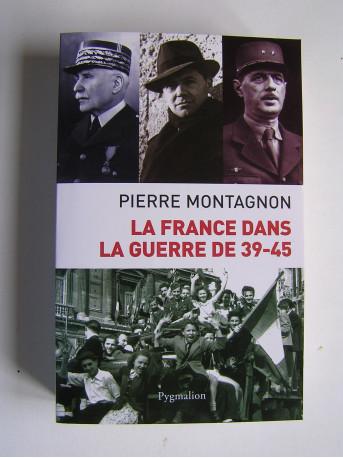 Pierre Montagnon - La France dans la guerre de 39-45