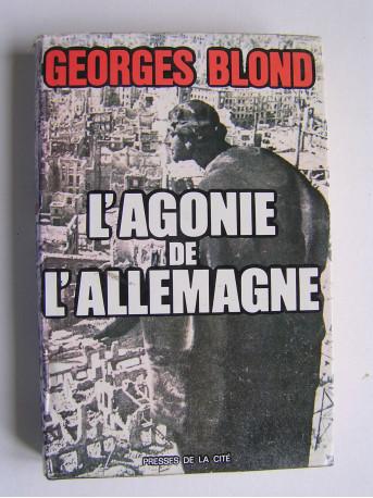 Georges Blond - L'agonie de l'Allemagne. 1944 - 1945