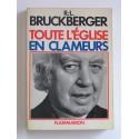 R.L. Bruckberger - Toute l'Eglise en clameurs. Chronique 1976 - 1977