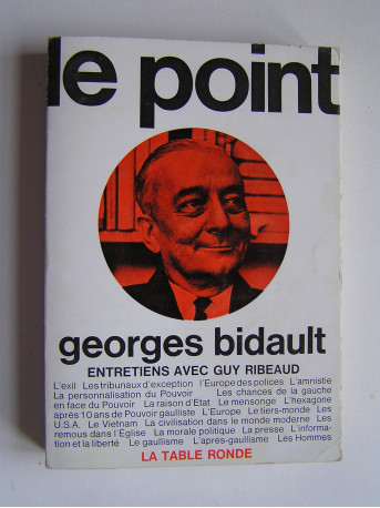 Georges Bidault - Le point. Entretiens avec Guy Ribeaud