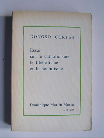 Donoso Cortès - Essai sur le catholicisme, le libéralisme et le socialisme.