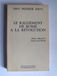 Albert Briault et Pierre Fautrad - Le ralliement de Rome à la Révolution.