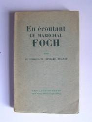 Lieutenant-Colonel CH. Bugnet - En écoutant le Maréchal Foch. 1921 - 1929.