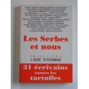 Collectif - Les Serbes et nous. 31 écrivains contre les tartuffes