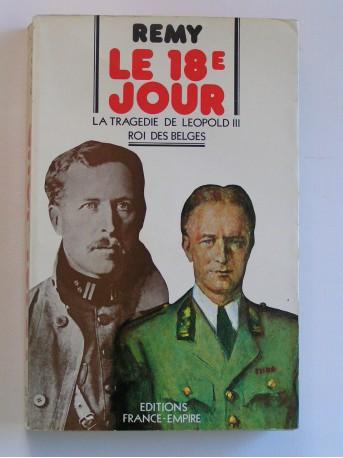 Colonel Rémy - La 18e jour. La tragédie de Léopold III, roi des Belges