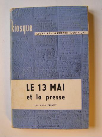 André Debatty - Le 13 mai et la presse