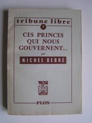 Michel Debré - Ces princes qui nous gouvernent...