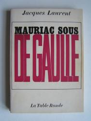 Jacques Laurent - Mauriac sous De Gaulle