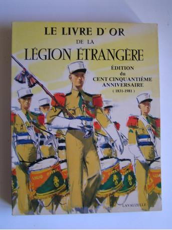Jean Brunon - Le Livre d'Or de la Légion Etrangère. Edition du cent cinquantième anniversaire. (1831 - 1981)