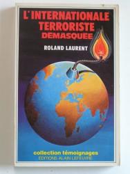 Roland Laurent - L'internationale terroriste démasquée