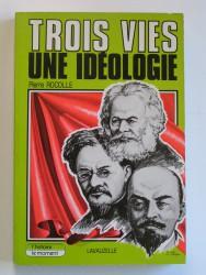 Trois vies, une idéologie
