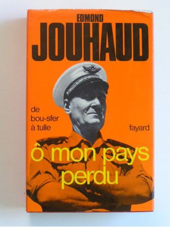 Général Edmond Jouhaud - Ô mon pays perdu. De Bou-Sfer à Tulle