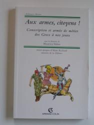 Collectif - Aux armes, citoyens! Conscription et armée de métier des Grecs à nos jours