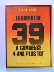 Léon Noël - La guerre de 39 a commencé 4 ans plus tôt