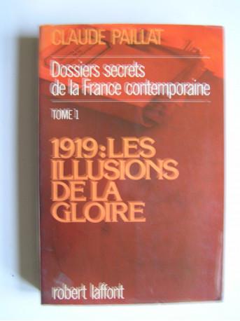 Claude Paillat - Dossiers secrets de la France contemporaine. Tome 1. Les illusions de la gloire