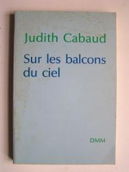 Judith Cabaud - Sur les balcons du ciel