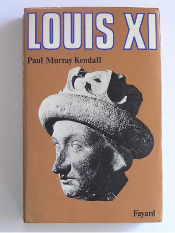 Paul Murray Kendall - Louis XI
