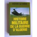 Henri Le Mire - Histoire militaire de la Guerre d'Algérie