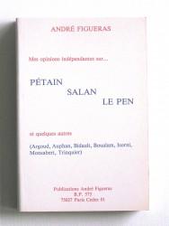 Mes opinions indépendantes sur...Pétain, Salan, Le Pen et quelques autres