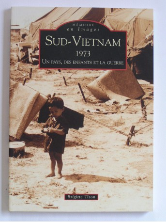 Brigitte Tison - Sud-Vietnam. 1973. Un pays, des enfants et la guerre