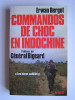 Erwan Bergot - Commandos de choc en Indochine. Les héros oubliés - Commandos de choc en Indochine. Les héros oubliés
