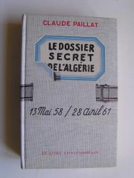 Claude Paillat - Dossier secret de l'Algérie. 13 mai 58 / 28 avril 61