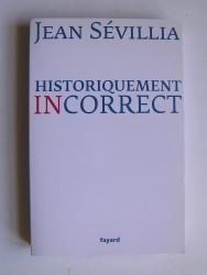jean Sévillia - Historiquement incorrect
