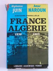 Histoire parallèle . La France en Algérie. 1830 - 1962