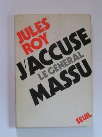 Jules Roy - J'accuse le général Massu