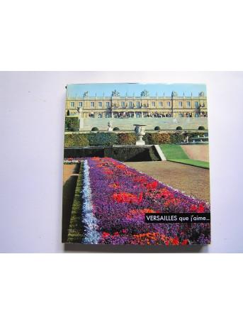 Pierre Gaxotte - Versailles que j'aime...