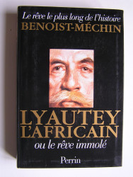 Jacques Benoist-Mechin - Lyautey l'Africain ou le rêve immolé