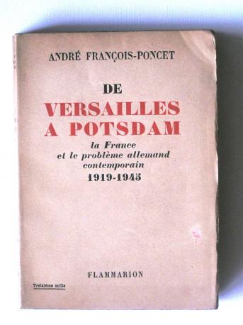 André François-Poncet - De Versailles à Potsdam. La France et le problème allemand contemporain