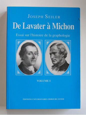 Joseph Seiler - De lavater à Michon. Essai sur l'histoire de la graphologie. Volume1