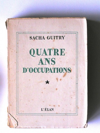 Sacha Guitry - Quatre ans d'occupations