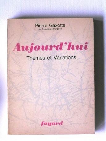 Pierre Gaxotte - Aujourd'hui. Thèmes et variations